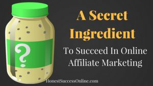 A Secret Ingredient To Succeed In Online Affiliate Marketing
