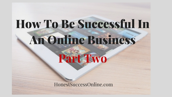 How To Be Successful In An Online Business Part 2