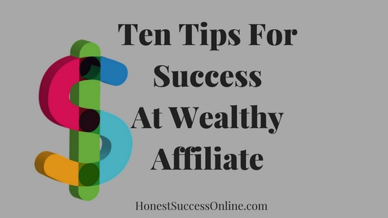 Ten Tips For SuccessAt Wealthy Affiliate