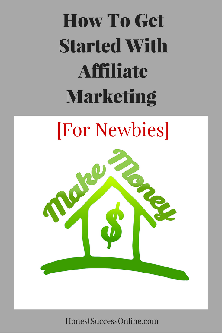How To Get Started With Affiliate Marketing [For Newbies]